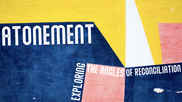 Atonement - Exploring the Angles of Reconciliation - Part 1 Image